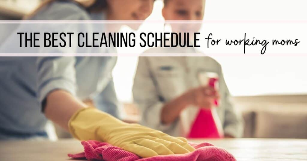 Working mom cleaning schedule